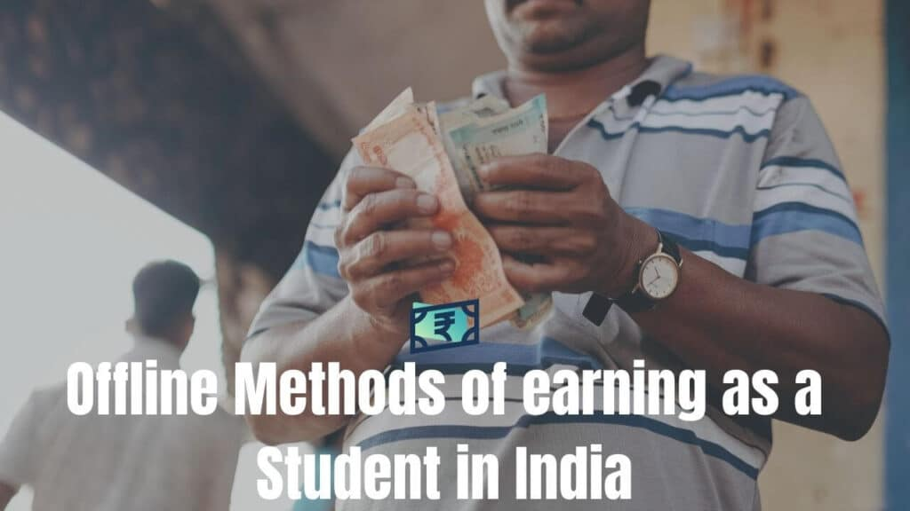 Offline methods of earning money in India as a student